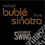 Michael Buble'& Frank Sinatra - The King Of Swing cd musicale di BUBLE' MICHAEL & SINATRA FRANK