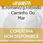 B.romano/g.rotondo - Caminho Do Mar cd musicale