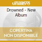 Drowned - New Album cd musicale di Drowned