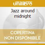 Jazz around midnight cd musicale