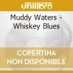 WHISKEY BLUES cd musicale di WATERS MUDDY