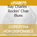 Ray Charles - Rockin' Chair Blues cd musicale di CHARLES RAY