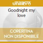 Goodnight my love cd musicale