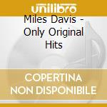 ONLY ORIGINAL HITS cd musicale di DAVIS MILES