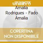 Amalia Rodrigues - Fado Amalia cd musicale di RODRIGUES AMALIA