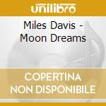 MOON DREAMS cd musicale di DAVIS MILES