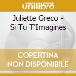 SI TU T'IMAGINES cd musicale di GRECO JULIETTE