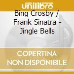 Bing Crosby & Frank Sinatra - Jingle Bells cd musicale di CROSBY BING & SINATRA FRANK