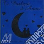 TI PARLERO D'AMOR cd musicale di ARTISTI VARI