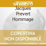 JACQUES PREVERT HOMMAGE cd musicale di MONTAN/GRECO/PIAF