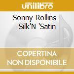 SILK'N SATIN cd musicale di ROLLINS SONNY