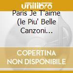 PARIS JE T'AIME (LE PIU' BELLE CANZONI D'AMORE FRANCESI) cd musicale di ARTISTI VARI