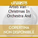 Artisti Vari - Christmas In Orchestra And cd musicale di ARTISTI VARI (Pooh e altri)
