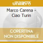 Carena Marco - Ciao Turin cd musicale di CARENA MARCO