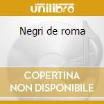 Negri de roma cd musicale di Indelebileinchiostro
