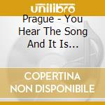 YOU HEAR THE SONG AND IT IS LONG AGO      cd musicale di PRAGUE