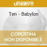 BABYLON                                   cd musicale di TEN
