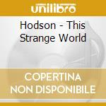 This strange world cd musicale di Hodson