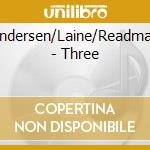 Andersen/Laine/Readman - Three cd musicale di ANDERSEN/LAINE/READM