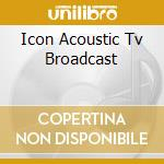 ICON ACOUSTIC TV BROADCAST cd musicale di WETTON/DOWNES