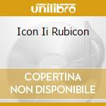 ICON II RUBICON cd musicale di WETTON/DOWNES
