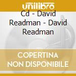 CD - DAVID READMAN - DAVID READMAN cd musicale di DAVID READMAN
