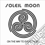 Soleil Moon - On The Way To Everything cd musicale di Moon Soleil