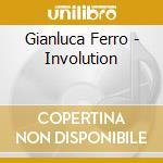 Gianluca Ferro - Involution cd musicale di FERRO GIANLUCA
