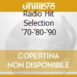 RADIO HIT SELECTION '70-'80-'90 cd musicale di ARTISTI VARI