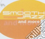 SMOOTH JAZZ AND MORE cd musicale di ARTISTII VARI