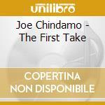 THE FIRST TAKE cd musicale di CHINDAMO JOE