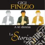 Gigi Finizio - La Storia Parte 3 A Te Donna cd musicale di FINIZIO GIGI