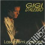 Gigi D'alessio - Lasciatemi Cantare cd musicale di D'ALESSIO GIGI