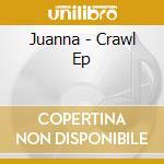 Juanna - Crawl Ep cd musicale di Juanna