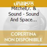 Mitchell,r. & Sound - Sound And Space Ensemble cd musicale di R. & sound Mitchell