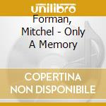 Only a memory cd musicale di Mitchel Forman