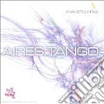 Aires Tango - Aniversario cd musicale di Tango Aires