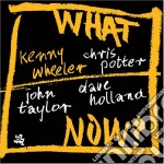 Kenny Wheeler - What Now? cd musicale di Kenny Wheeler
