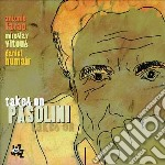 Antonio Farao - Takes On Pasolini cd musicale di FARAO/VITOUS/HUMAIR