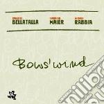 Roberto Bellatalla / Giovanni Maier / Michele Rabbia - Bows  Wind cd musicale di R./maier Bellatalla