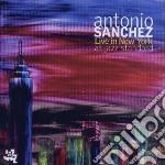 Live at new york at jazz cd musicale di Antonio Sanchez