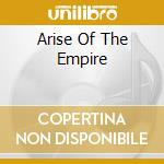 ARISE OF THE EMPIRE                       cd musicale di CENTURION