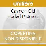 OLD FADED PICTURES cd musicale di CAYNE