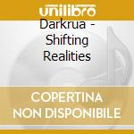 Darkrua - Shifting Realities cd musicale di DAKRUA