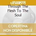 THROUGH THE FLESH TO THE SOUL             cd musicale di INVOCATOR