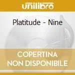 Platitude - Nine cd musicale di PLATITUDE