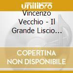 Vincenzo Vecchio - Il Grande Liscio Vol. 2 cd musicale