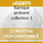 Barrique ambient collection 1 cd musicale di Artisti Vari