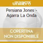 Persiana Jones - Agarra La Onda cd musicale di PERSIANA JONES