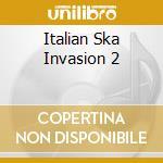 ITALIAN SKA INVASION 2 cd musicale di ARTISTI VARI